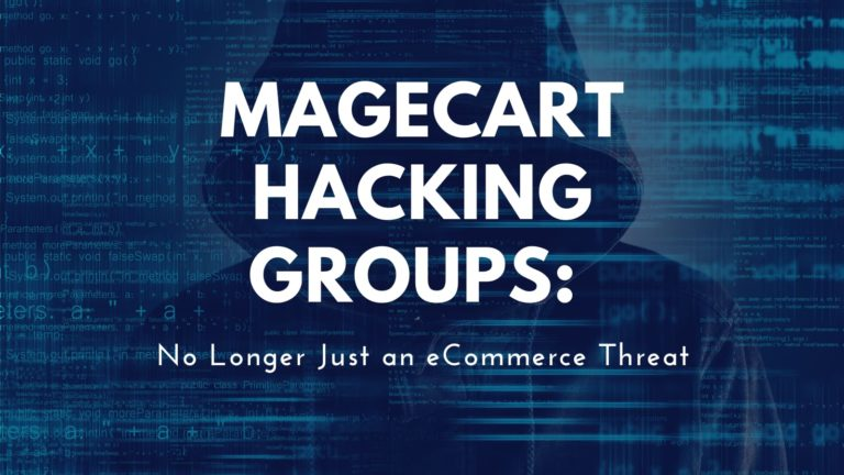 Magecart Hacking Groups: No Longer Just an eCommerce Threat