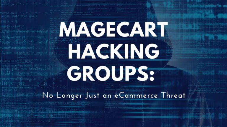 Magecart Hacking Groups: No Longer Just an eCommerce Threat