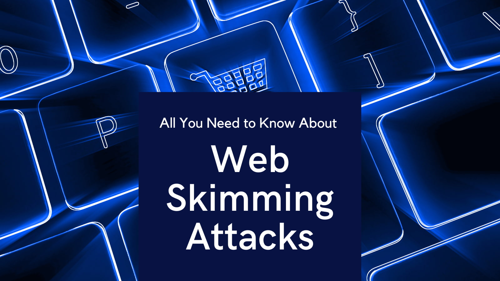 All You Need to Know About Web Skimming Attacks