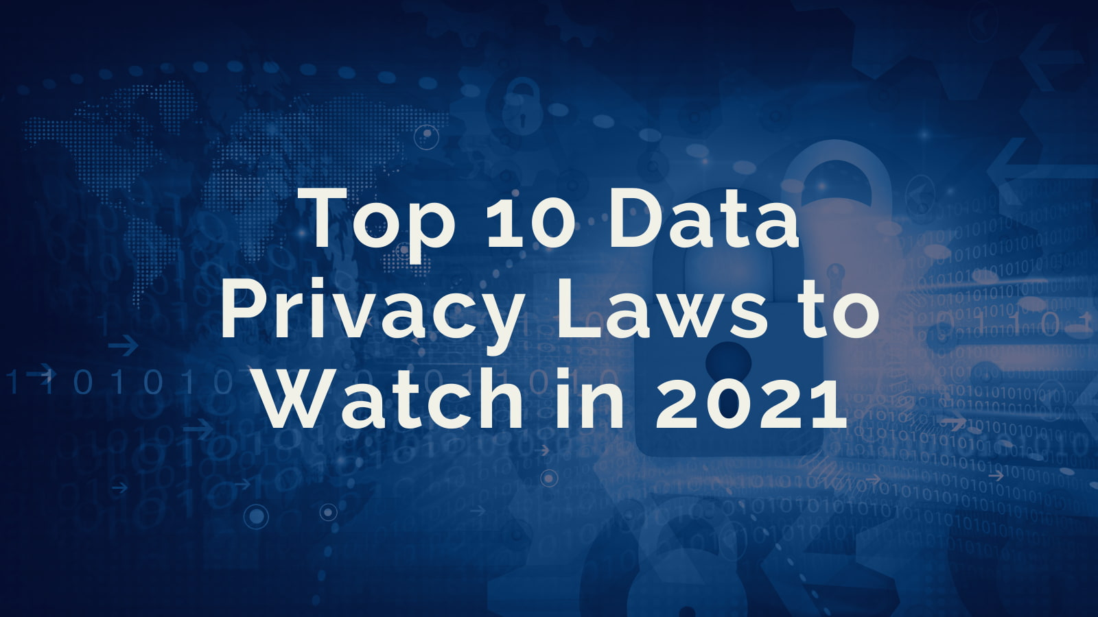 Top 10 Data Privacy Laws to Watch in 2021